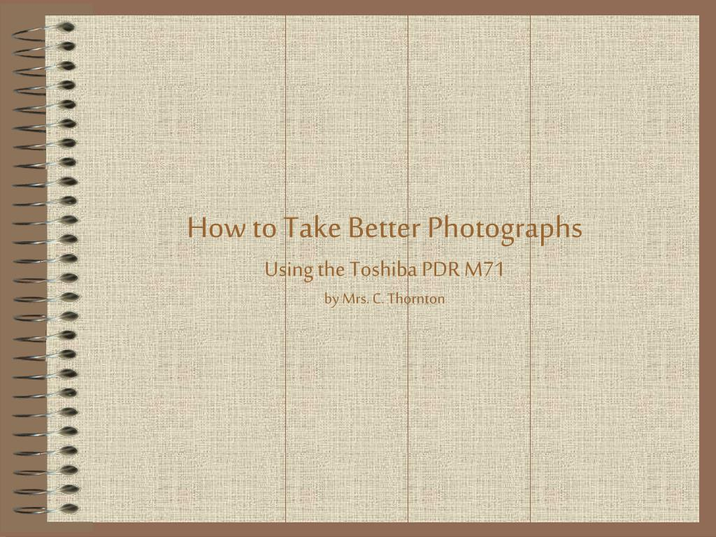 how to take better photographs using the toshiba pdr m71 by mrs c thornton l.