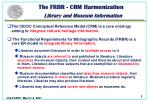 the frbr crm harmonization library and museum information