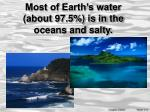 most of earth s water about 97 5 is in the oceans and salty