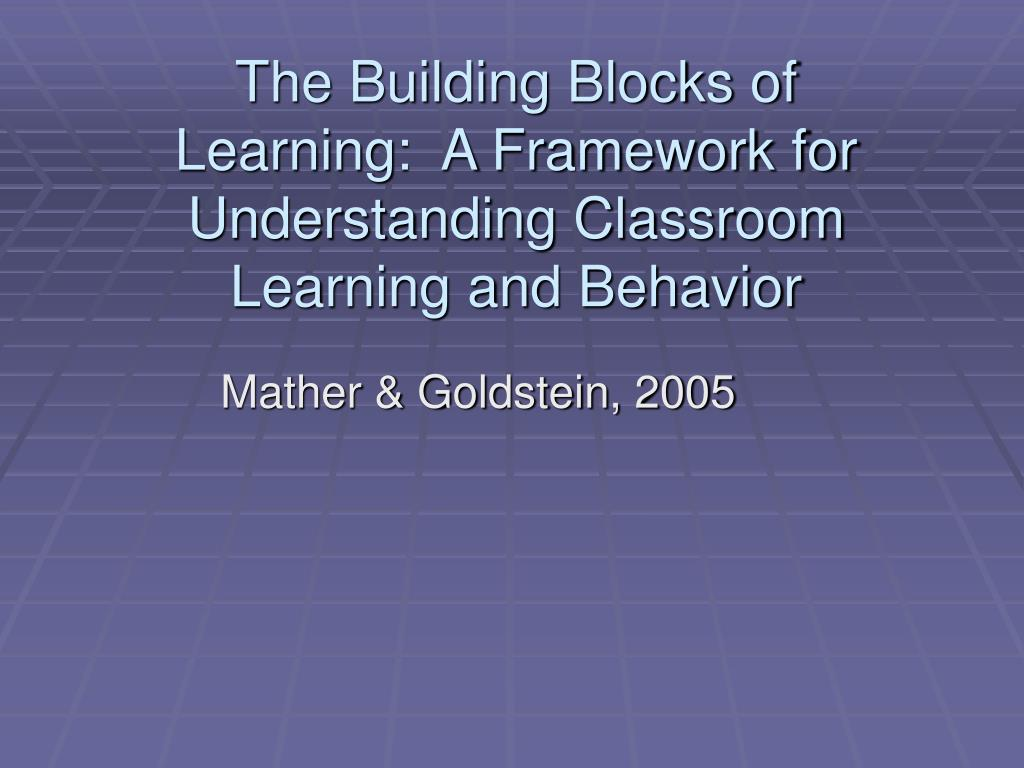 the building blocks of learning a framework for understanding classroom learning and behavior l.