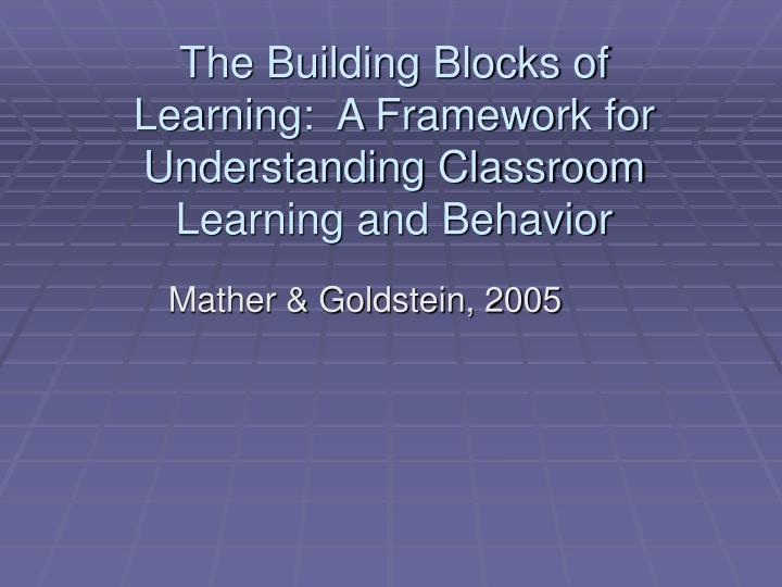 the building blocks of learning a framework for understanding classroom learning and behavior n.