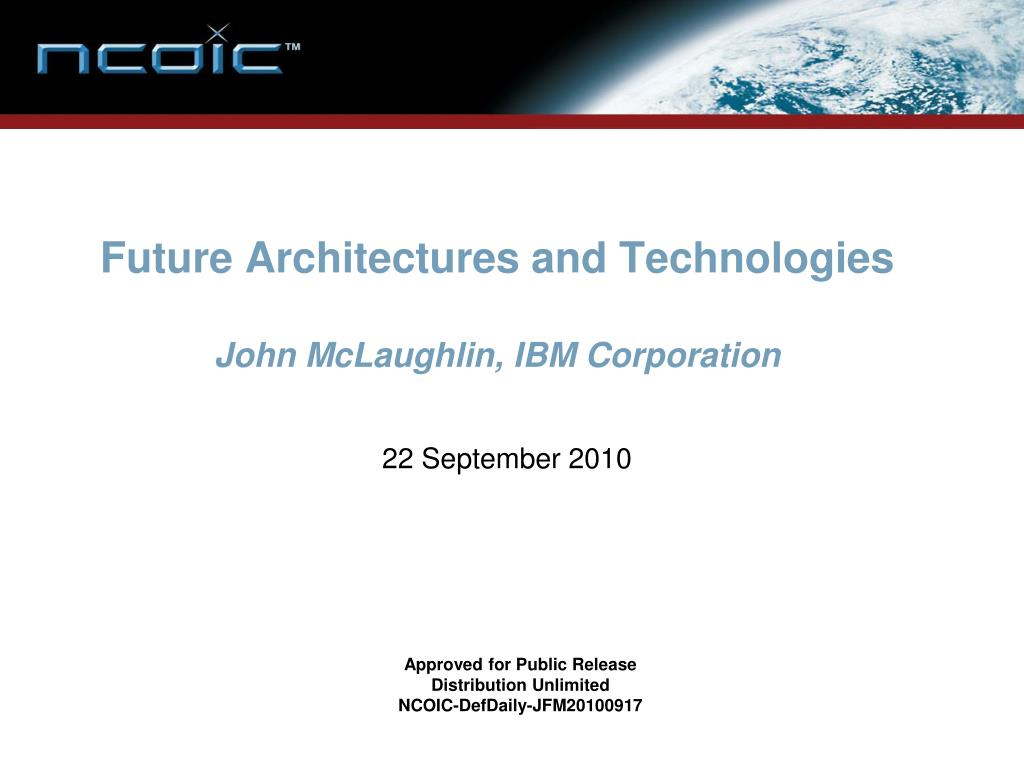 future architectures and technologies john mclaughlin ibm corporation l.