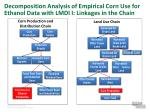 decomposition analysis of empirical corn use for ethanol data with lmdi i linkages in the chain