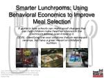 smarter lunchrooms using behavioral economics to improve meal selection