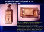 widespread use of morphine in us between 1865 1906