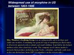 widespread use of morphine in us between 1865 190615