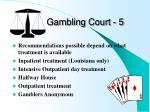 gambling court 5