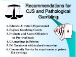 recommendations for cjs and pathological gambling