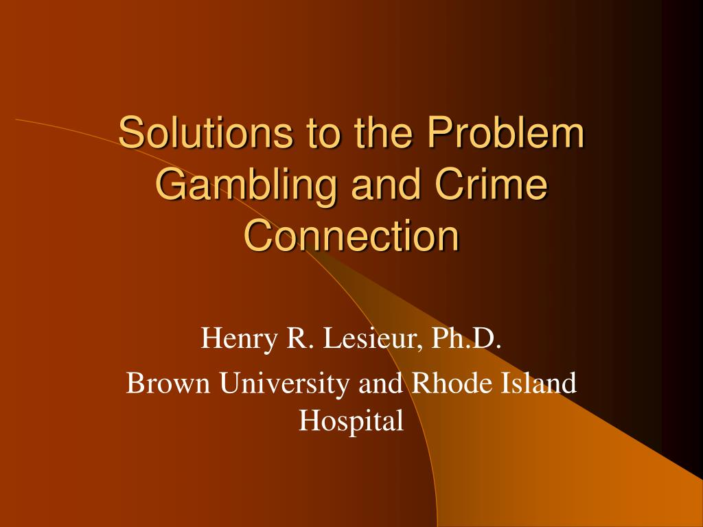 solutions to the problem gambling and crime connection l.