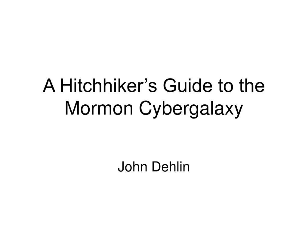 a hitchhiker s guide to the mormon cybergalaxy l.