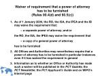 waiver of requirement that a power of attorney has to be furnished rules 90 4 d and 90 5 c