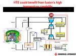hte could benefit from fusion s high temperature capability