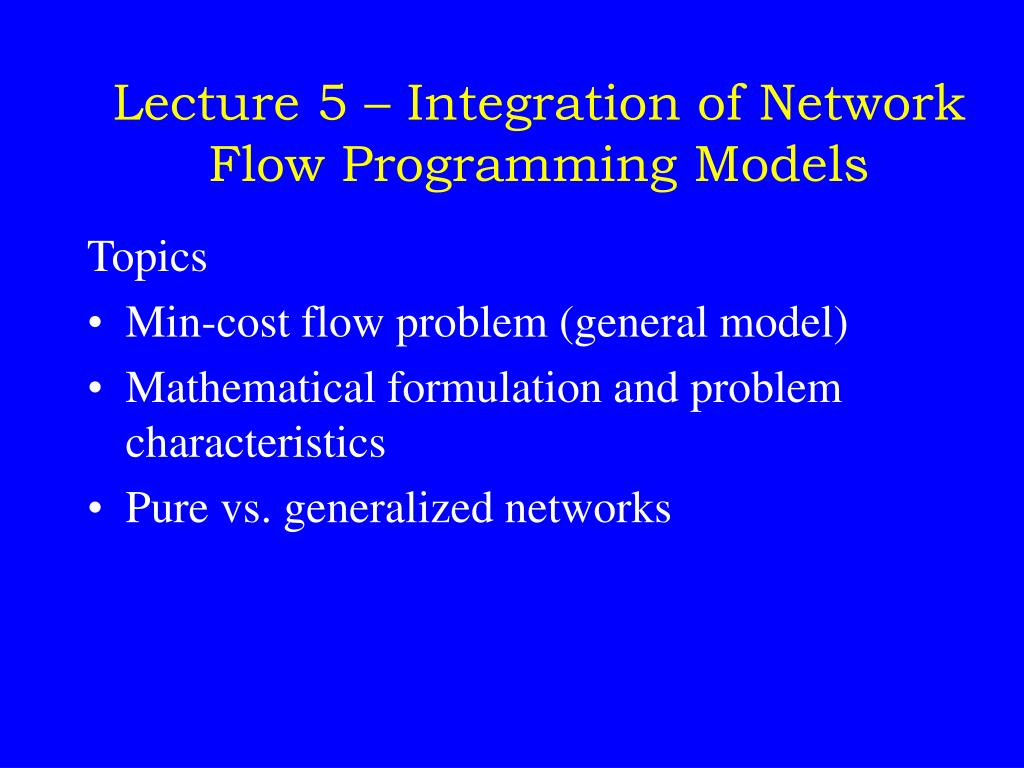 lecture 5 integration of network flow programming models l.