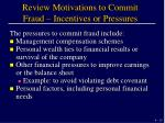 review motivations to commit fraud incentives or pressures