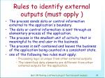 rules to identify external outputs must apply