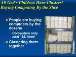 all god s children have clusters buying computing by the slice