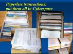 paperless transactions put them all in cyberspace