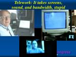 telework it takes screens sound and bandwidth stupid