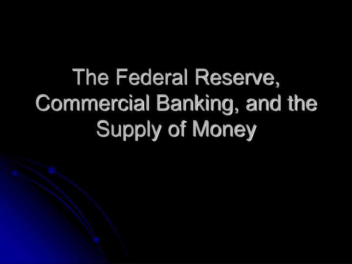 the federal reserve commercial banking and the supply of money n.