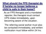 what should the fps therapist do if he she no longer believes a child is safe in their home