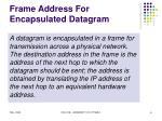 frame address for encapsulated datagram