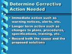 determine corrective action needed