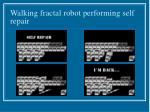 walking fractal robot performing self repair