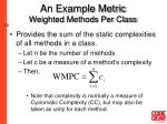 an example metric weighted methods per class