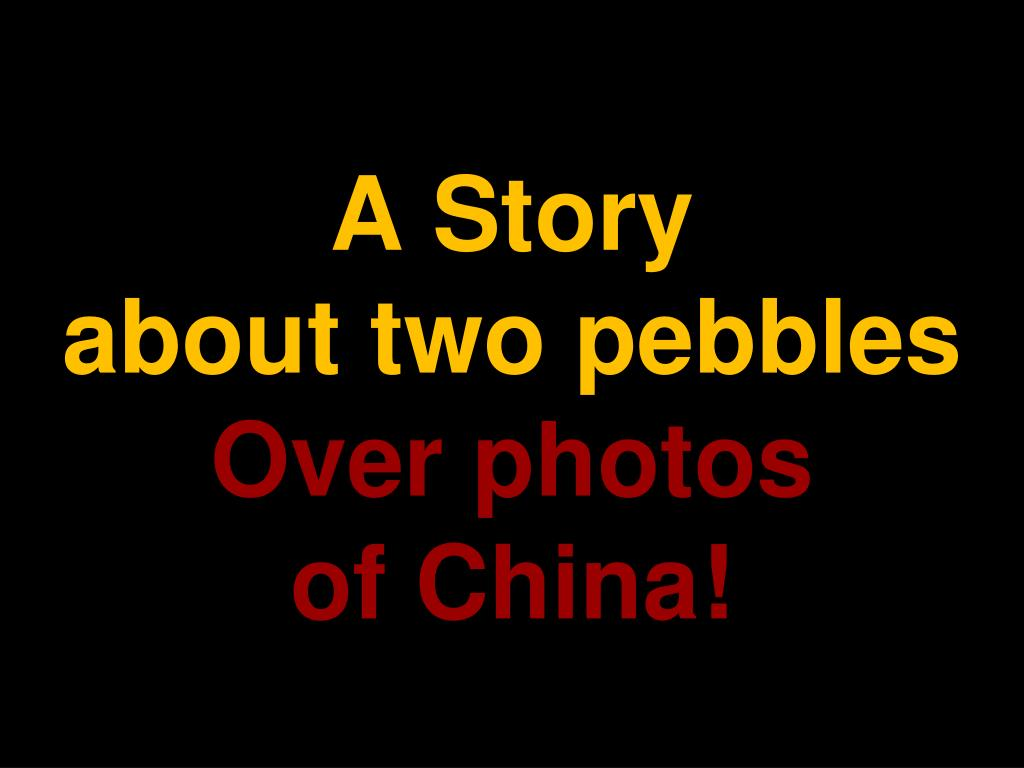 a story about two pebbles over photos of china l.