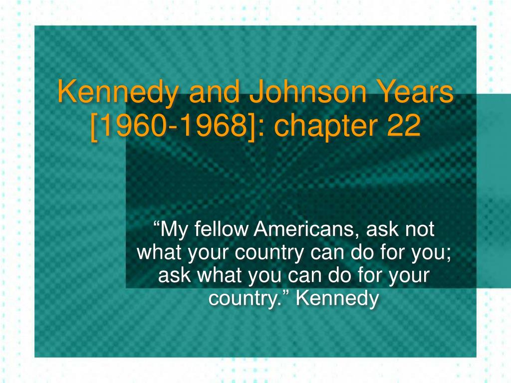 kennedy and johnson years 1960 1968 chapter 22 l.