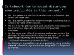 is telework due to social distancing even practicable in this pandemic