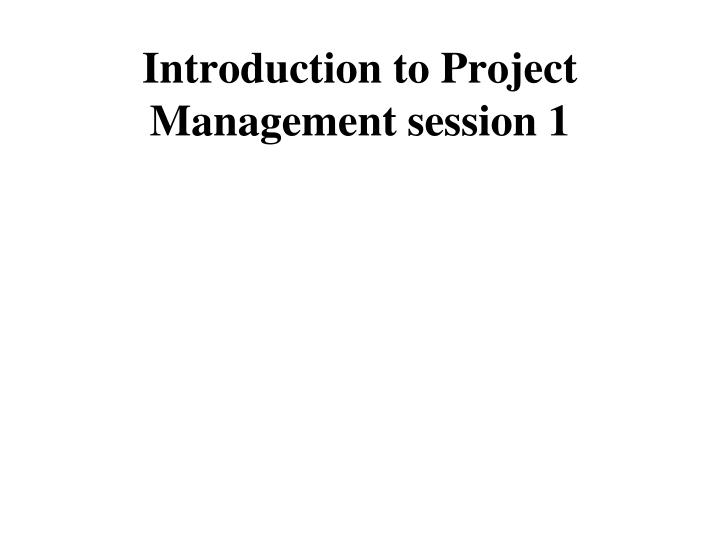 introduction to project management session 1 n.