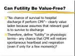 can futility be value free