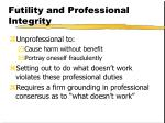 futility and professional integrity