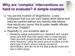 why are complex interventions so hard to evaluate a simple example32