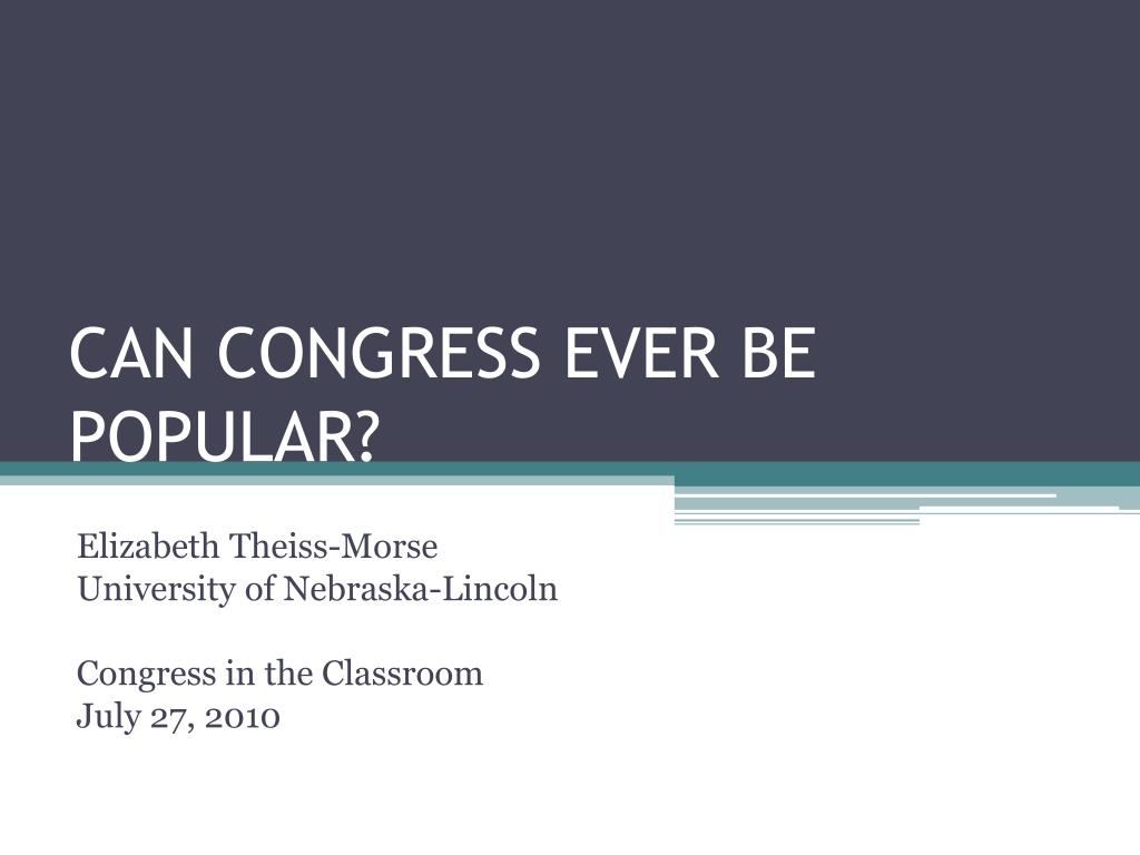 can congress ever be popular l.