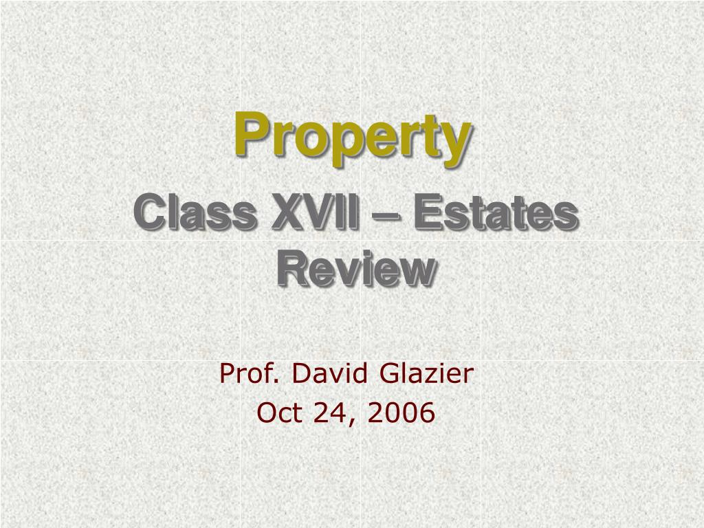 class xvii estates review l.