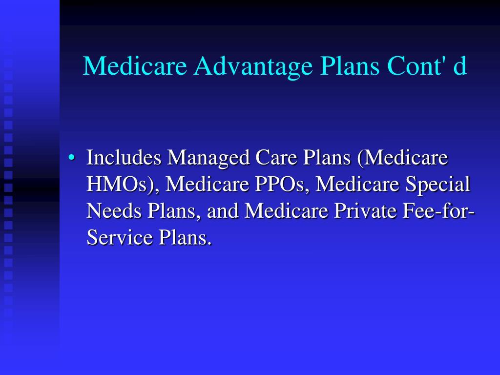 Medicare Advantage Plans Cont' d