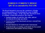 foreign currency hedge 36 42 as amended by fas 138