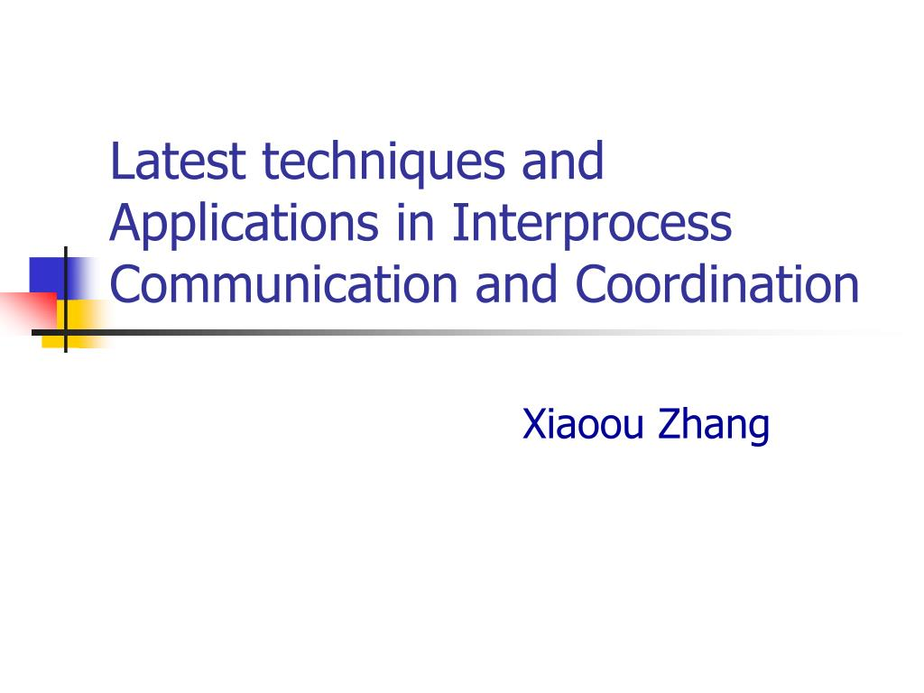 latest techniques and applications in interprocess communication and coordination l.