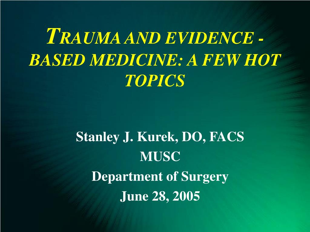 t rauma and evidence based medicine a few hot topics l.