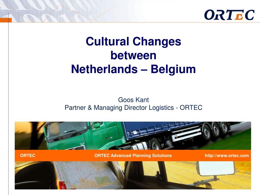 cultural changes between netherlands belgium goos kant partner managing director logistics ortec l.