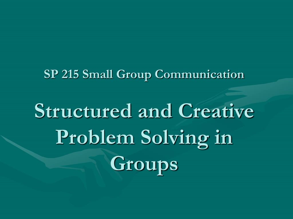 sp 215 small group communication structured and creative problem solving in groups l.