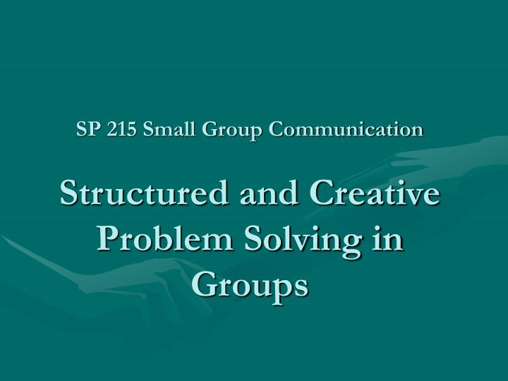 sp 215 small group communication structured and creative problem solving in groups n.