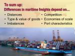 to sum up differences in maritime freights depend on