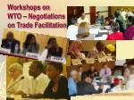 workshops on wto negotiations on trade facilitation