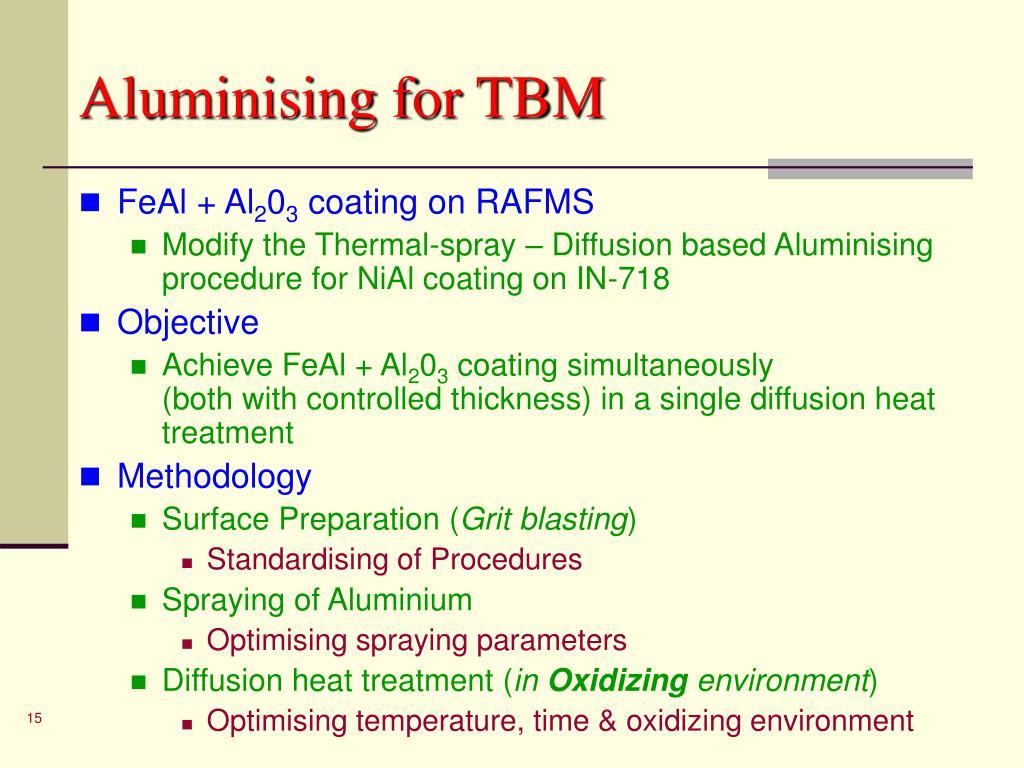 Aluminising for TBM