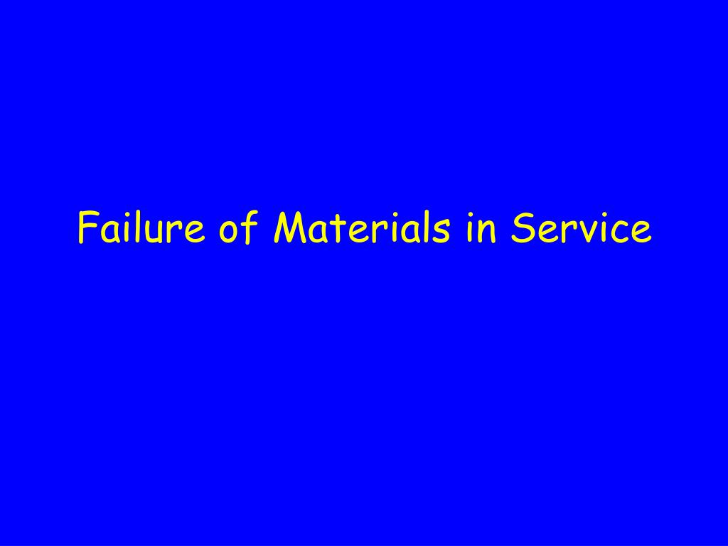 failure of materials in service l.