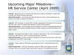 upcoming major milestone hr service center april 2009