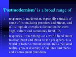 postmodernism is a broad range of